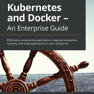 کتاب Kubernetes and Docker - An Enterprise Guide